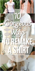 Gorgeous Ways To Remake A Shirt